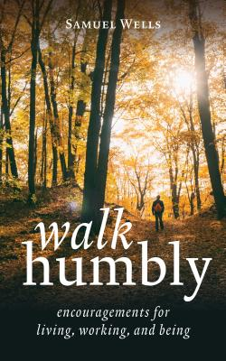 Walk Humbly: Encouragements for Living, Working, and Being