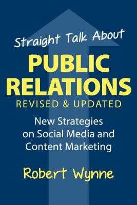 Straight Talk About Public Relations: New Strategies on Social Media and Content Marketing