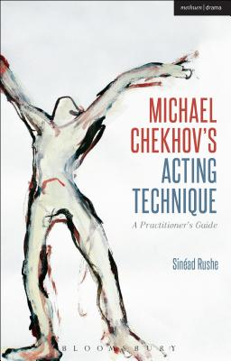 Michael Chekhov's Acting Technique: A Practitioner's Guide