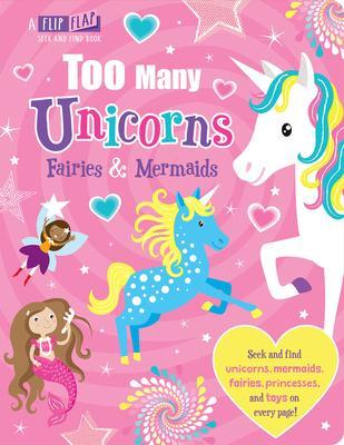 Too Many Unicorns, Fairies & Mermaids