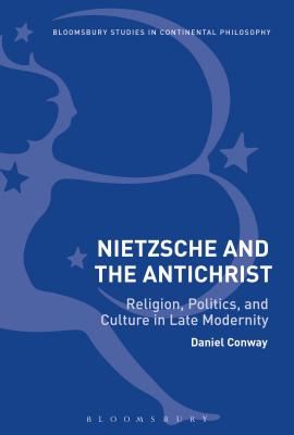 Nietzsche and The Antichrist: Religion, Politics, and Culture in Late Modernity