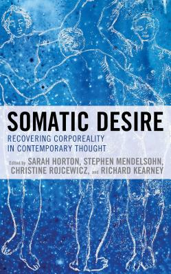 Somatic Desire: Recovering Corporeality in Contemporary Thought