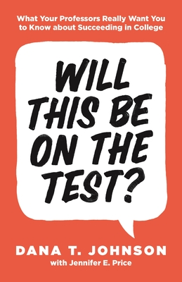 Will This Be on the Test?: What Your Professors Really Want You to Know About Succeeding in College