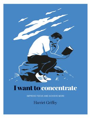 I Want to Concentrate: Improve Focus and Achieve More