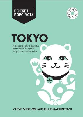 Pocket Precincts Tokyo: A Pocket Guide to the City's Best Cultural Hangouts, Shops, Bars and Eateries