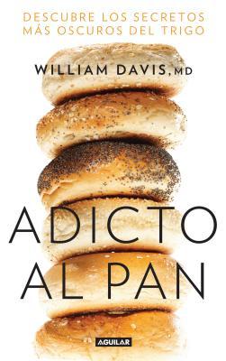 Adicto al pan / Wheat Belly: descubre los secretos mas oscuros del trigo