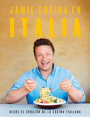 Jamie cocina en Italia / Jamie's Italy: Desde el corazón de la cocina italiana / From the Heart of Italian Cuisine