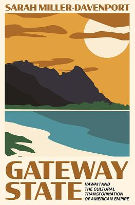 Gateway State: Hawai'i and the Cultural Transformation of American Empire