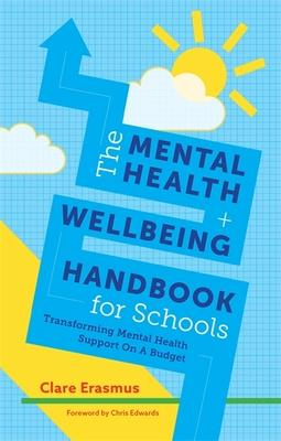 The Mental Health and Wellbeing Handbook for Schools: Transforming Mental Health Support on a Budget