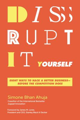 Disrupt-it-Yourself: Eight Ways to Hack a Better Business--- Before the Competition Does