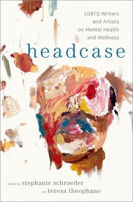 Headcase: LGBTQ Writers and Artists on Mental Health and Wellness