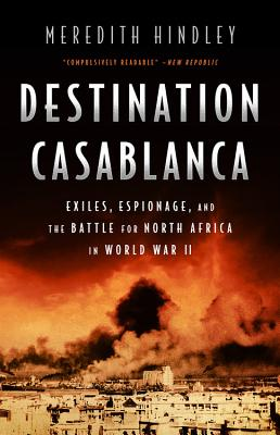Destination Casablanca: Exile, Espionage, and the Battle for North Africa in World War II