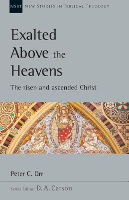 Exalted Above the Heavens: The Risen and Ascended Christ