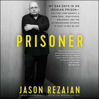 Prisoner: My 544 Days in an Iranian Prison-Solitary Confinement, a Sham Trial, High-Stakes Diplomacy, and the Extraordinary Effo