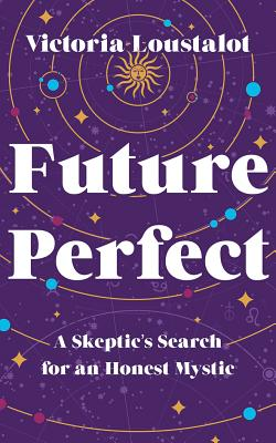 Future Perfect: A Skeptic's Search for an Honest Mystic