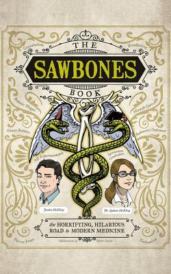 The Sawbones Book: The Horrifying, Hilarious Road to Modern Medicine