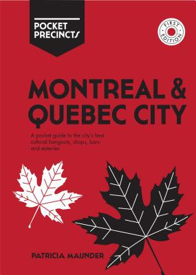 Pocket Precincts Montreal & Quebec City: A Pocket guide to the cities' best cultural hangouts, shops, bars and eateries