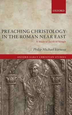 Preaching Christology in the Roman Near East: A Study of Jacob of Serugh
