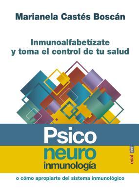 Psiconeuroinmunología / Psychoneuroimmunology: Inmunoalfabetizate Y Toma El Control De Tu Salus O Como Apropiarte Del Sistema In