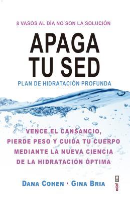 Apaga tu sed / Quench: Plan De Hidratacion Profunda: 8 Vasos Al Dia No Son La Solucion