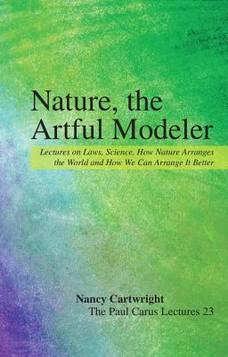 Nature, the Artful Modeler: Lectures on Laws, Science, How Nature Arranges the World and How We Can Arrange It Better