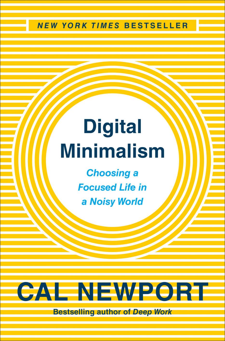 Digital Minimalism : Choosing a Focused Life in a Noisy World