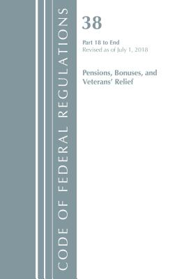 Code of Federal Regulations Title 38 Pensions Bonuses and Veterans' Relief: Part 18 to End: Revised As of July 1, 2018
