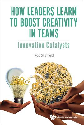 How Leaders Learn to Boost Creativity in Teams: Innovation Catalysts