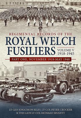 Regimental Records of the Royal Welch Fusiliers 1918-1945: November 1918-may 1940