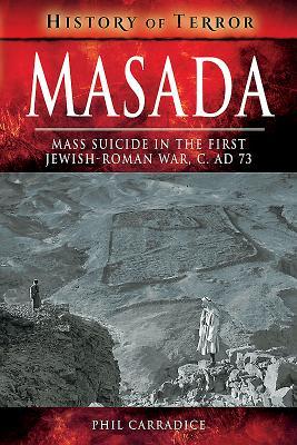 Masada: Mass Suicide in the First Jewish-roman War, C. Ad 73