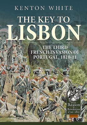 The Key to Lisbon: The Third French Invasion of Portugal 1810-11