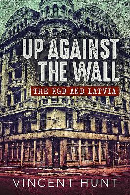 Up Against the Wall: The KGB and Latvia