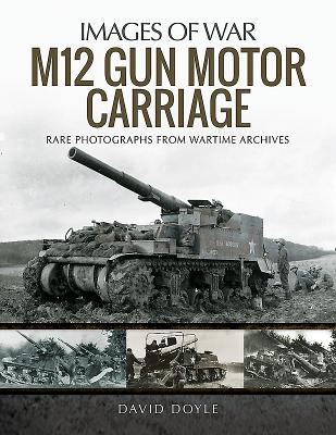 The M12 Gun Motor Carriage: Rare Photographs from Wartime Archives