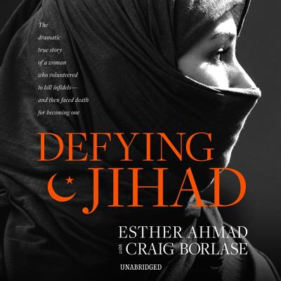 Defying Jihad: The dramatic true story of a woman who volunteered to kill infidels-and then faced death for becoming one