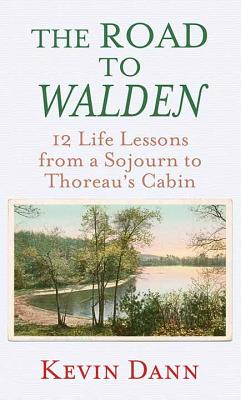 The Road to Walden: 12 Life Lessons from a Sojurn to Thoreau's Cabin