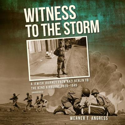 Witness to the Storm: A Jewish Journey from Nazi Berlin to the 82nd Airborne, 1920-1945: Includes PDF