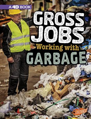 Gross Jobs Working With Garbage: An Aumented Reading Experience: A 4D Book