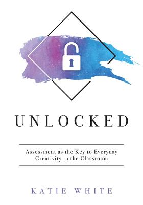 Unlocked: Assessment As the Key to Everyday Creativity in the Classroom