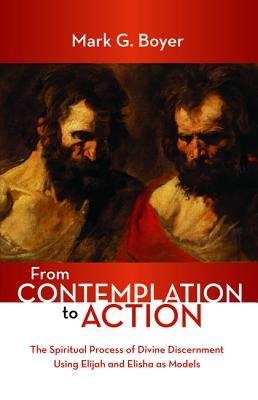 From Contemplation to Action: The Spiritual Process of Divine Discernment Using Elijah and Elisha As Models
