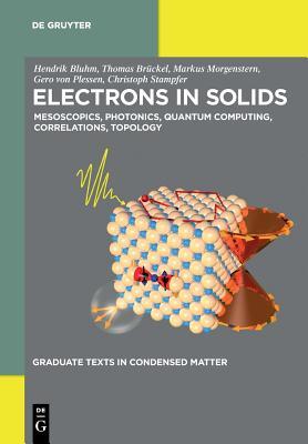 Electrons in Solids: Mesoscopics, Photonics, Quantum Computing, Correlations, Topology