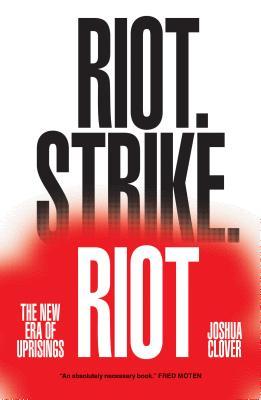 Riot, Strike, Riot: The New Era of Uprisings