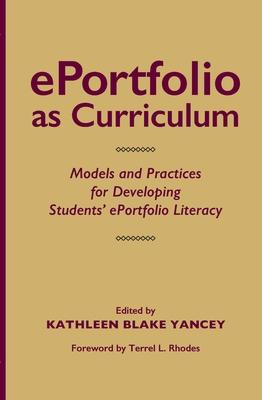 Eportfolio As Curriculum: Models and Practices for Developing Students' Eportfolio Literacy