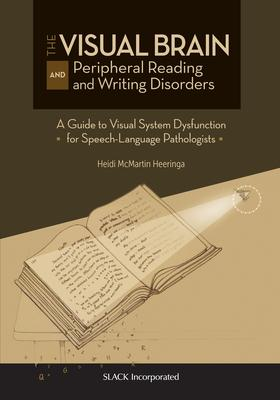The Visual Brain and Peripheral Reading and Writing Disorders: A Guide to Visual System Dysfunction for Speech-langauge Patholog
