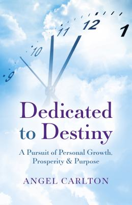 Dedicated to Destiny: A Pursuit of Personal Growth, Prosperity & Purpose