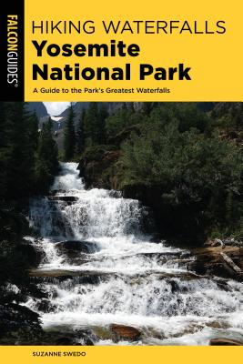Falcon Guides Hiking Waterfalls Yosemite National Park: A Guide to the Park's Greatest Waterfalls