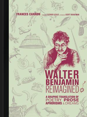 Walter Benjamin Reimagined: A Graphic Translation of Poetry, Prose, Aphorisms & Dreams