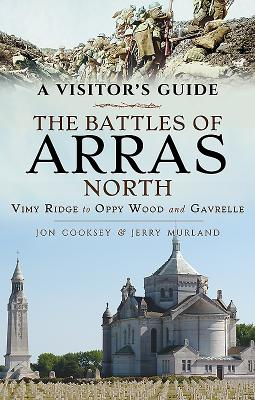 The Battles of Arras North: Vimy Ridge to Oppy Wood and Gavrelle