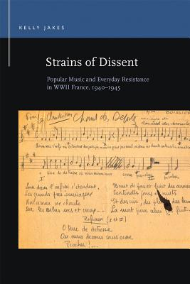 Strains of Dissent: Popular Music and Everyday Resistance in WWII France, 1940-1945