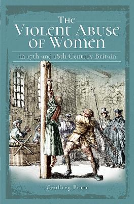 The Violent Abuse of Women in 17th & 18th Century Britain