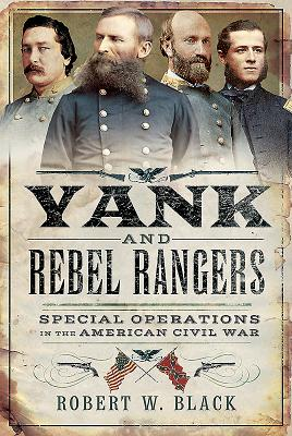 Yank and Rebel Rangers: Special Operations in the American Civil War